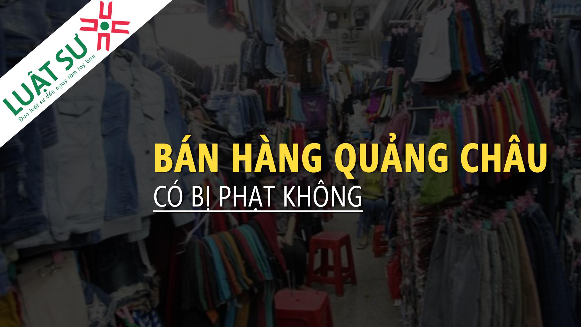 Bán quần áo Quảng Châu có bị xử phạt không?