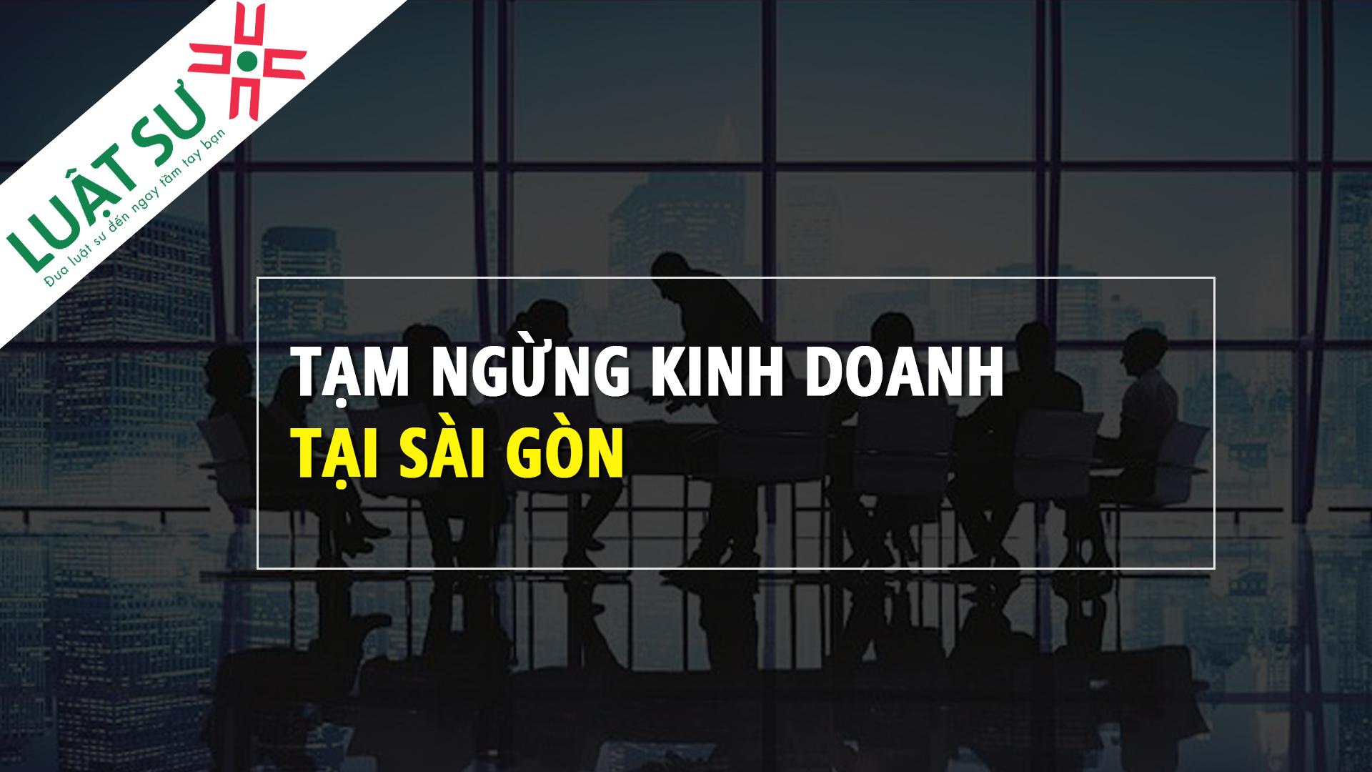 Tạm ngừng kinh doanh tại Sài Gòn