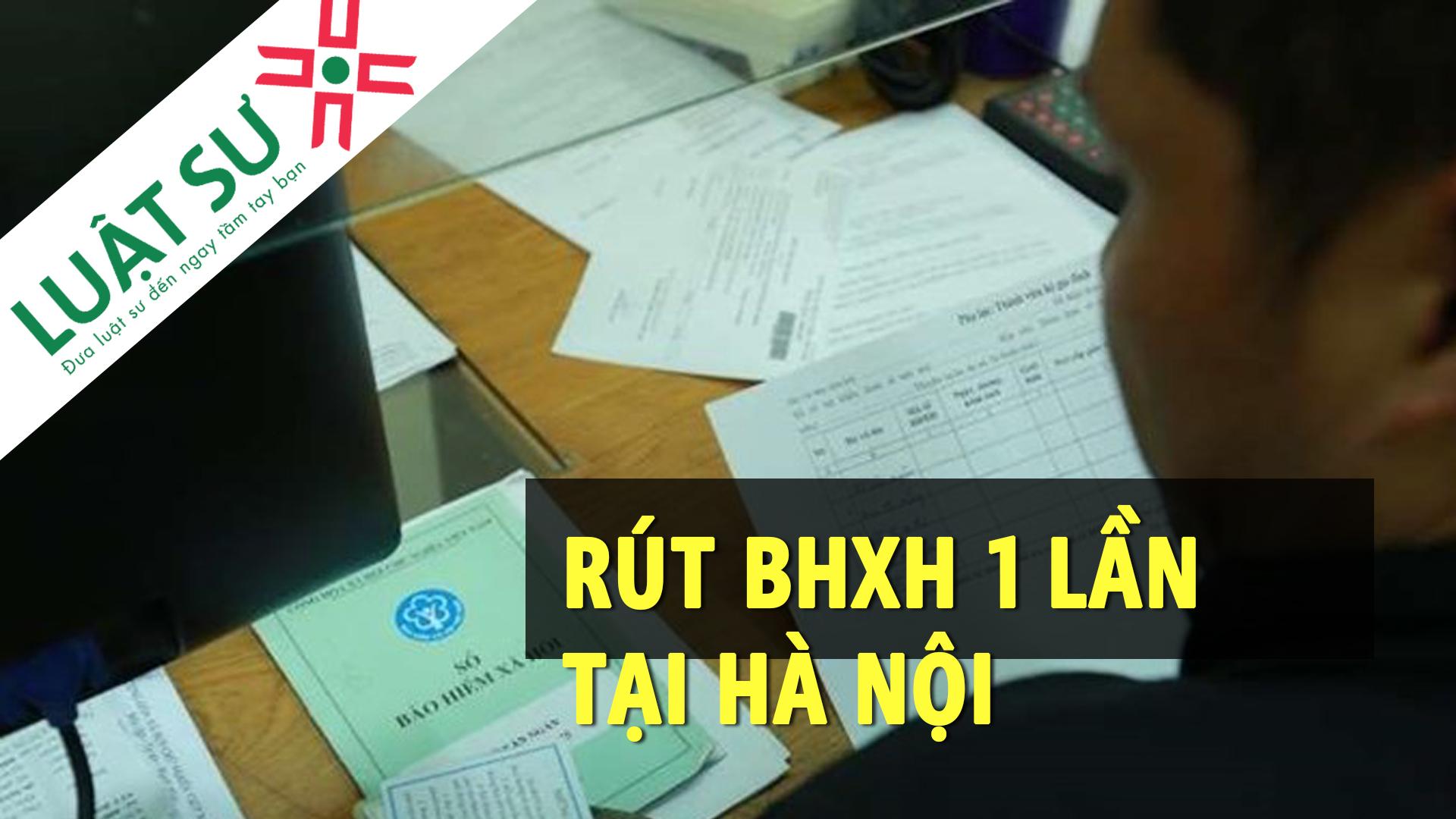Rút bảo hiểm xã hội 1 lần tại Hà Nội